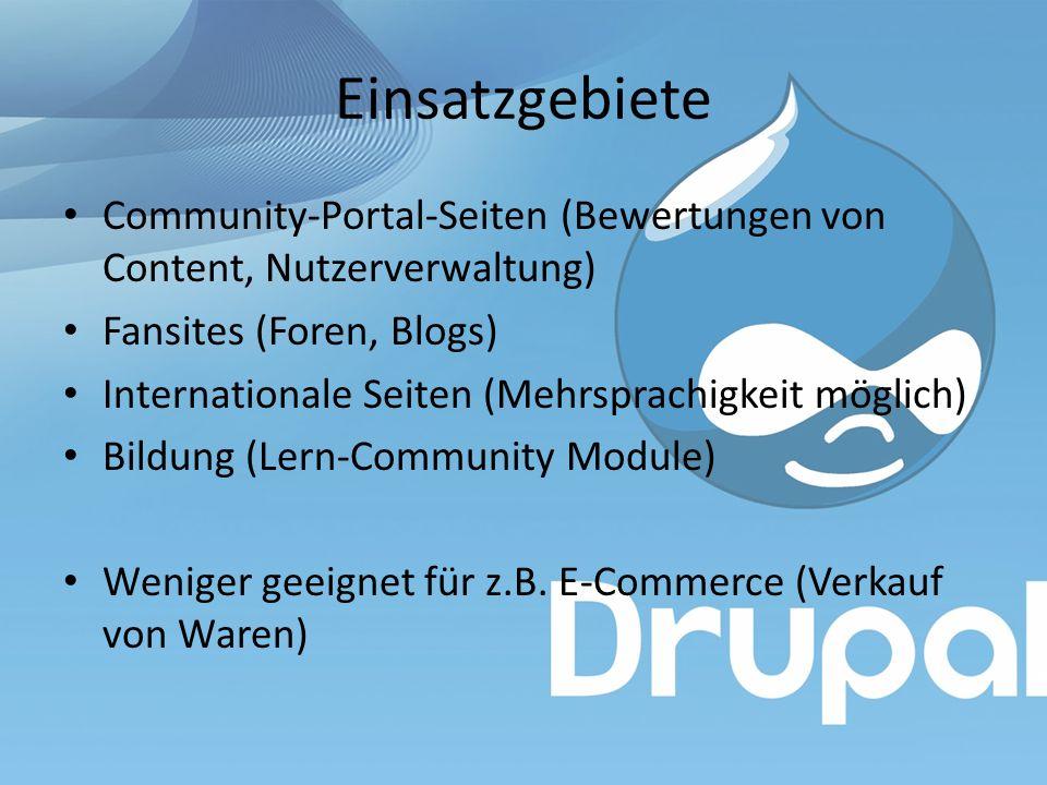 Einsatzgebiete Community-Portal-Seiten (Bewertungen von Content, Nutzerverwaltung) Fansites (Foren, Blogs) Internationale Seiten (Mehrsprachigkeit möglich) Bildung (Lern-Community Module) Weniger geeignet für z.B.