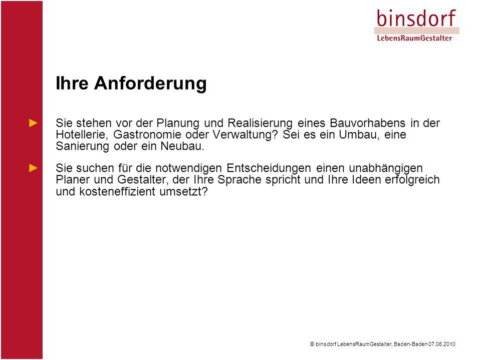 © binsdorf LebensRaumGestalter, Baden-Baden 07.06.2010 ►Sie stehen vor der Planung und Realisierung eines Bauvorhabens in der Hotellerie, Gastronomie oder Verwaltung.