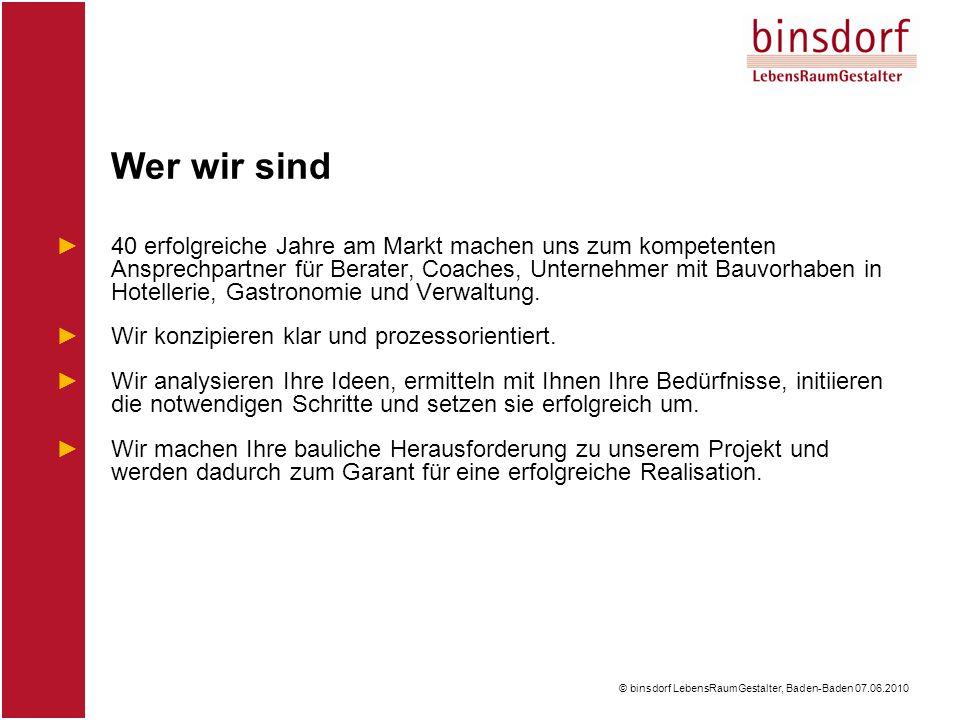 © binsdorf LebensRaumGestalter, Baden-Baden 07.06.2010 ►40 erfolgreiche Jahre am Markt machen uns zum kompetenten Ansprechpartner für Berater, Coaches, Unternehmer mit Bauvorhaben in Hotellerie, Gastronomie und Verwaltung.