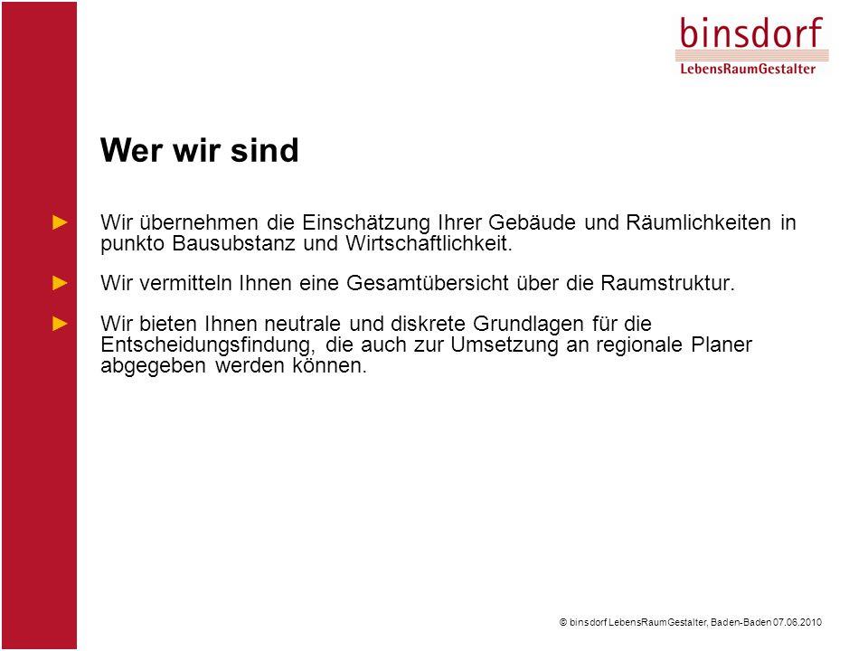 © binsdorf LebensRaumGestalter, Baden-Baden 07.06.2010 ►Wir übernehmen die Einschätzung Ihrer Gebäude und Räumlichkeiten in punkto Bausubstanz und Wirtschaftlichkeit.