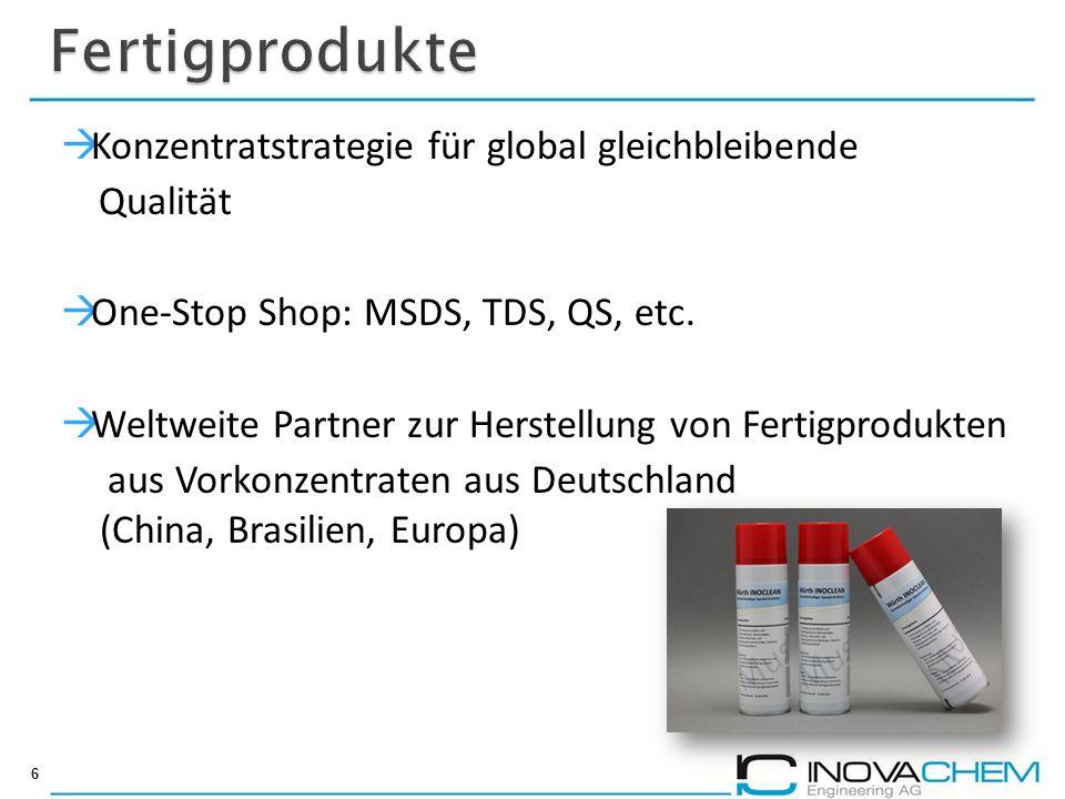  Konzentratstrategie für global gleichbleibende Qualität  One-Stop Shop: MSDS, TDS, QS, etc.  Weltweite Partner zur Herstellung von Fertigprodukten