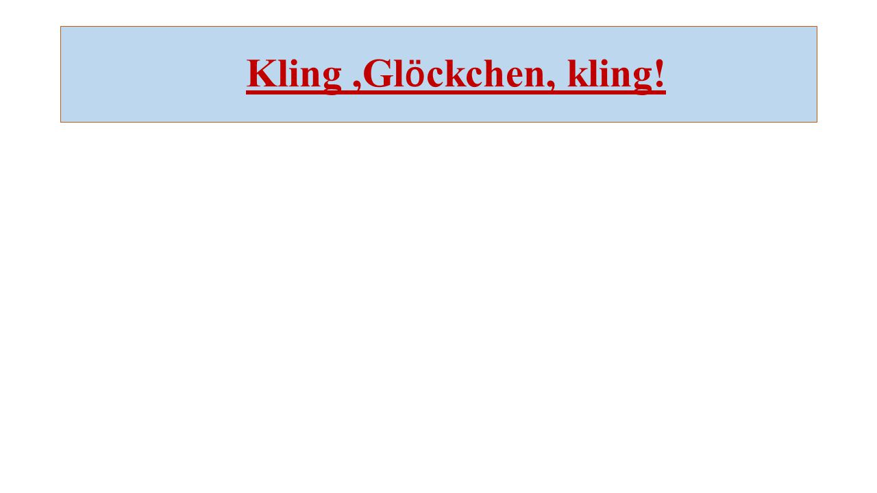 Kling,Gl ӧ ckchen, kling!
