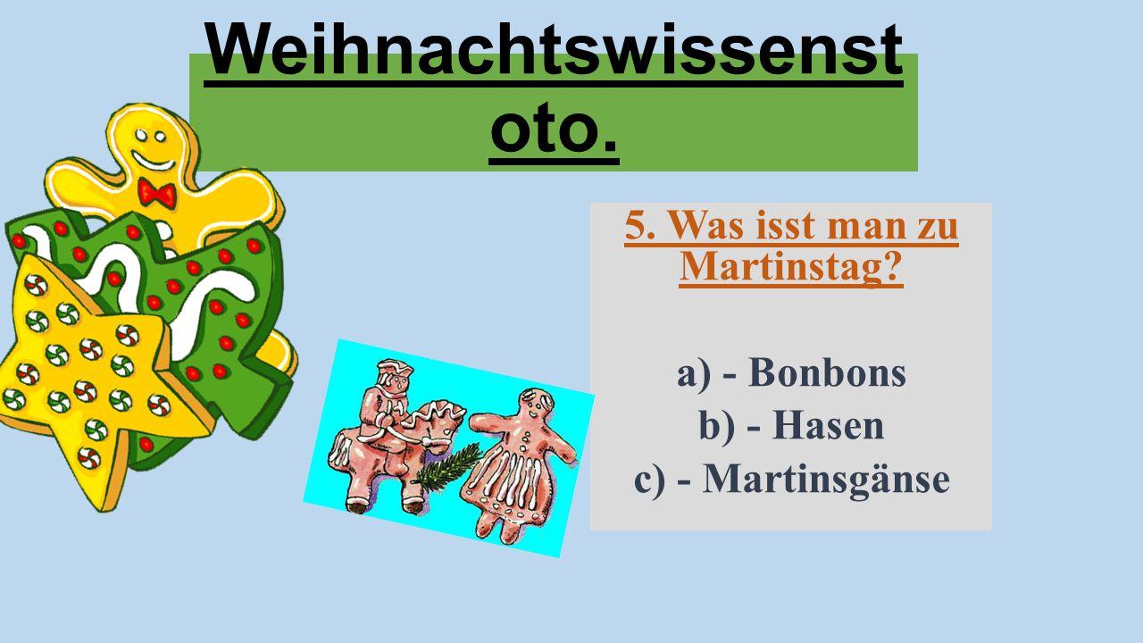 Weihnachtswissenst oto. 5. Was isst man zu Martinstag? a) - Bonbons b) - Hasen c) - Martinsgänse
