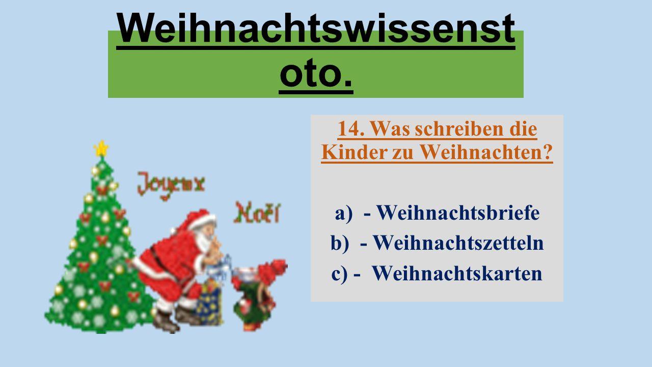 Weihnachtswissenst oto. 14. Was schreiben die Kinder zu Weihnachten? a) - Weihnachtsbriefe b) - Weihnachtszetteln c) - Weihnachtskarten