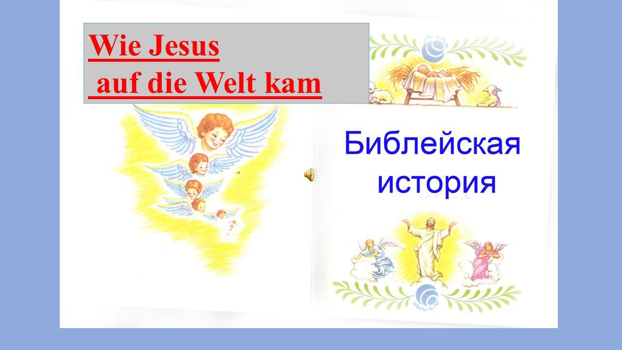 Wie Jesus auf die Welt kam