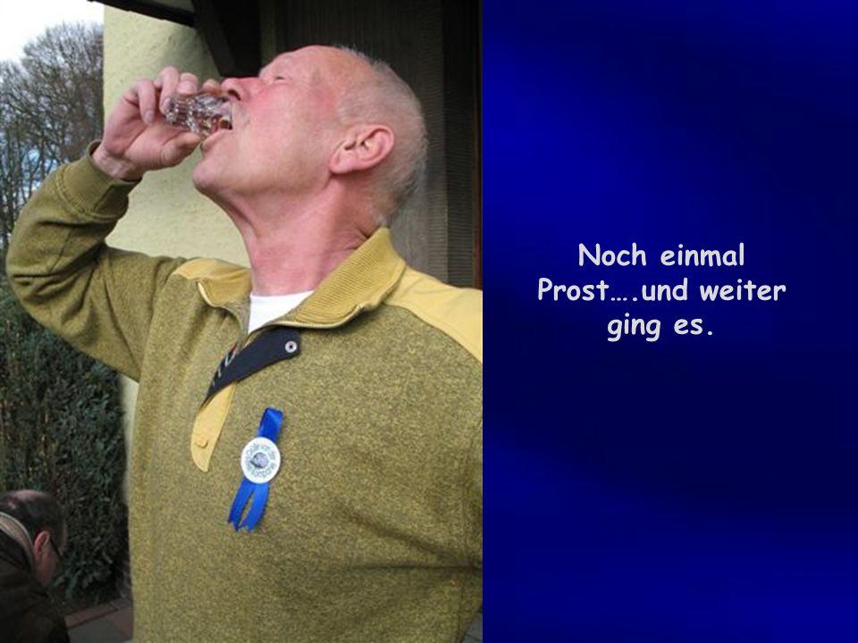 Noch einmal Prost….und weiter ging es.