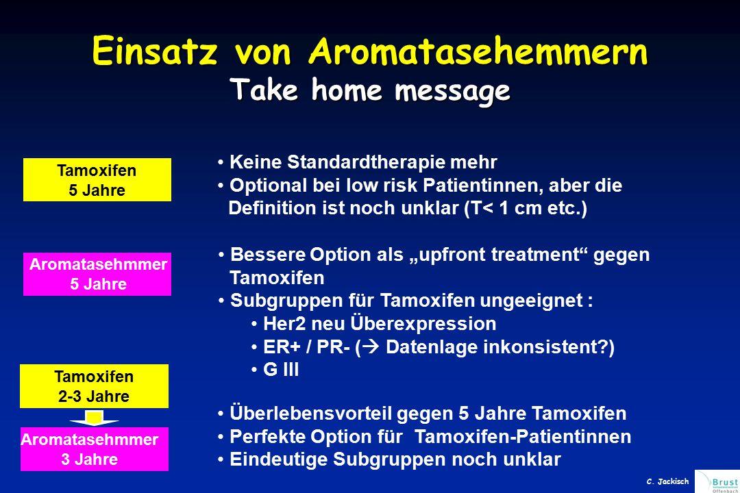 """Einsatz von Aromatasehemmern Take home message Tamoxifen 5 Jahre Keine Standardtherapie mehr Optional bei low risk Patientinnen, aber die Definition ist noch unklar (T< 1 cm etc.) Aromatasehmmer 5 Jahre Bessere Option als """"upfront treatment gegen Tamoxifen Subgruppen für Tamoxifen ungeeignet : Her2 neu Überexpression ER+ / PR- (  Datenlage inkonsistent?) G III Tamoxifen 2-3 Jahre Aromatasehmmer 3 Jahre Überlebensvorteil gegen 5 Jahre Tamoxifen Perfekte Option für Tamoxifen-Patientinnen Eindeutige Subgruppen noch unklar C."""