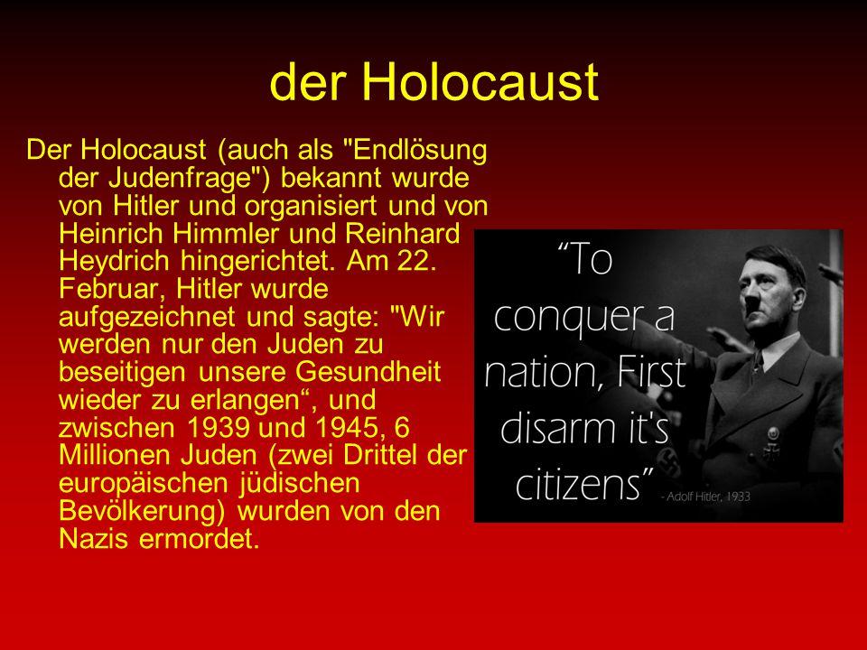 der Holocaust Der Holocaust (auch als Endlösung der Judenfrage ) bekannt wurde von Hitler und organisiert und von Heinrich Himmler und Reinhard Heydrich hingerichtet.