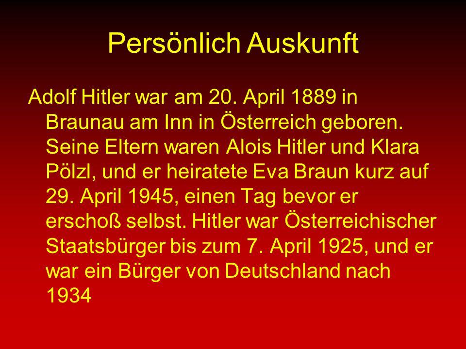 Persönlich Auskunft Adolf Hitler war am 20.April 1889 in Braunau am Inn in Österreich geboren.