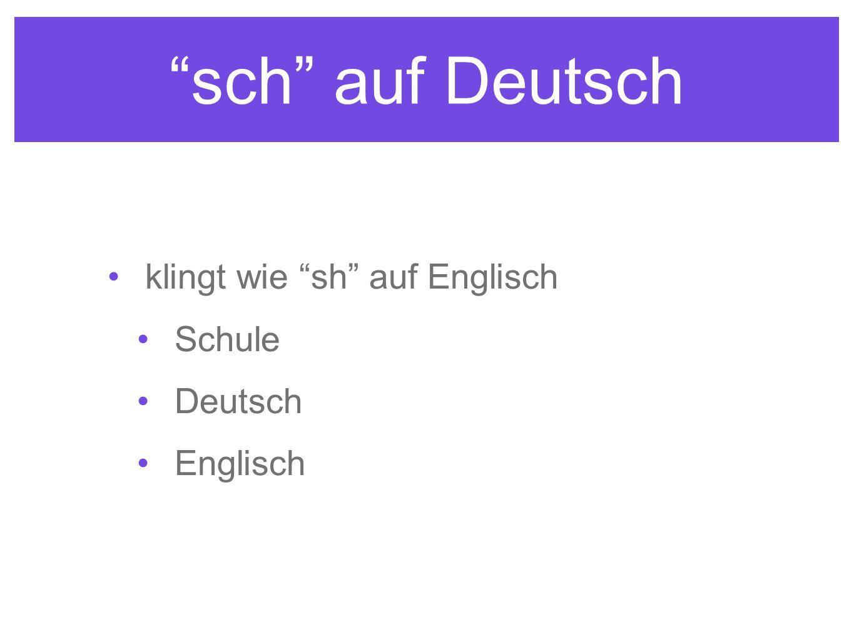 sch auf Deutsch klingt wie sh auf Englisch Schule Deutsch Englisch