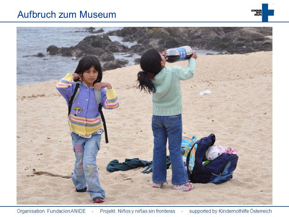 Organisation: Fundacion ANIDE - Projekt: Niños y niñas sin fronteras - supported by Kindernothilfe Österreich Aufbruch zum Museum