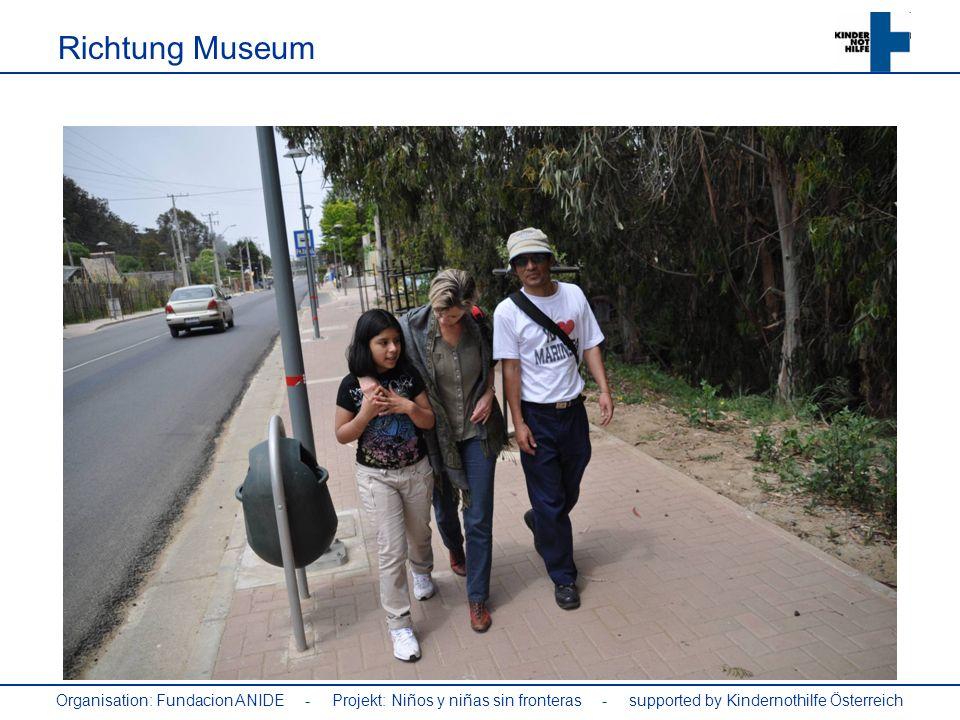 Organisation: Fundacion ANIDE - Projekt: Niños y niñas sin fronteras - supported by Kindernothilfe Österreich Richtung Museum