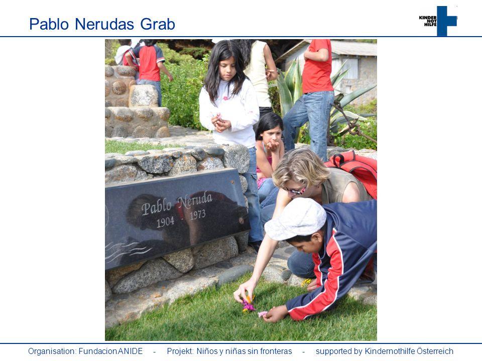 Organisation: Fundacion ANIDE - Projekt: Niños y niñas sin fronteras - supported by Kindernothilfe Österreich Pablo Nerudas Grab