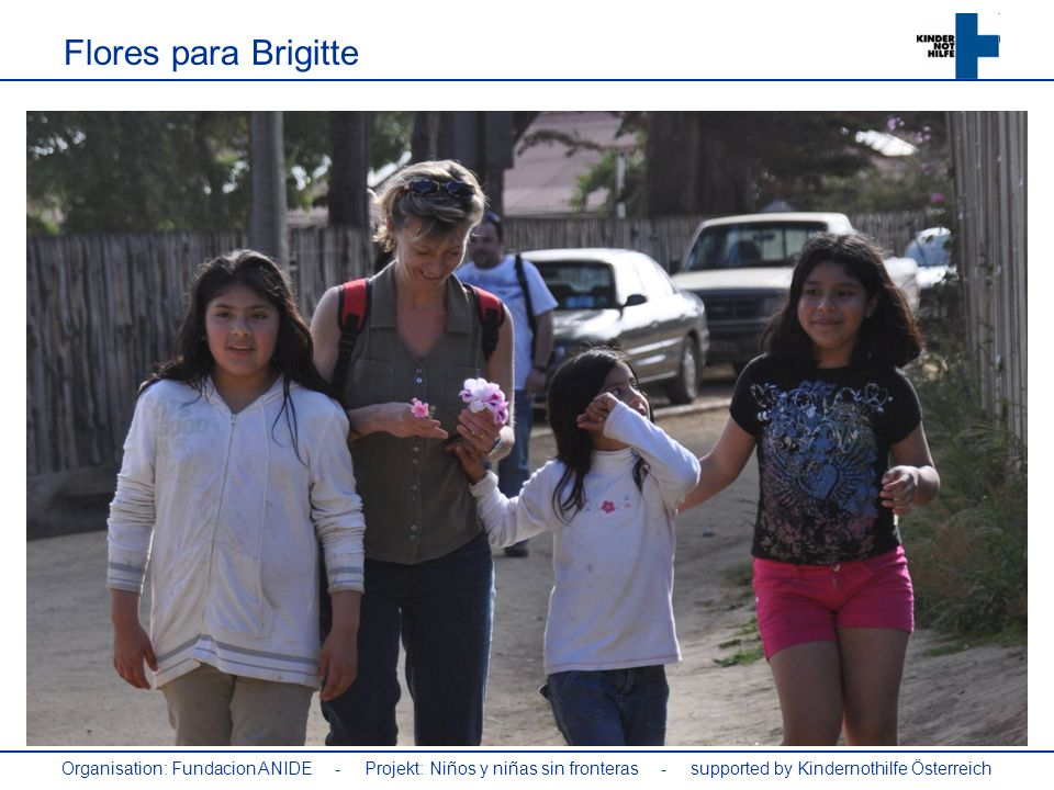 Organisation: Fundacion ANIDE - Projekt: Niños y niñas sin fronteras - supported by Kindernothilfe Österreich Flores para Brigitte