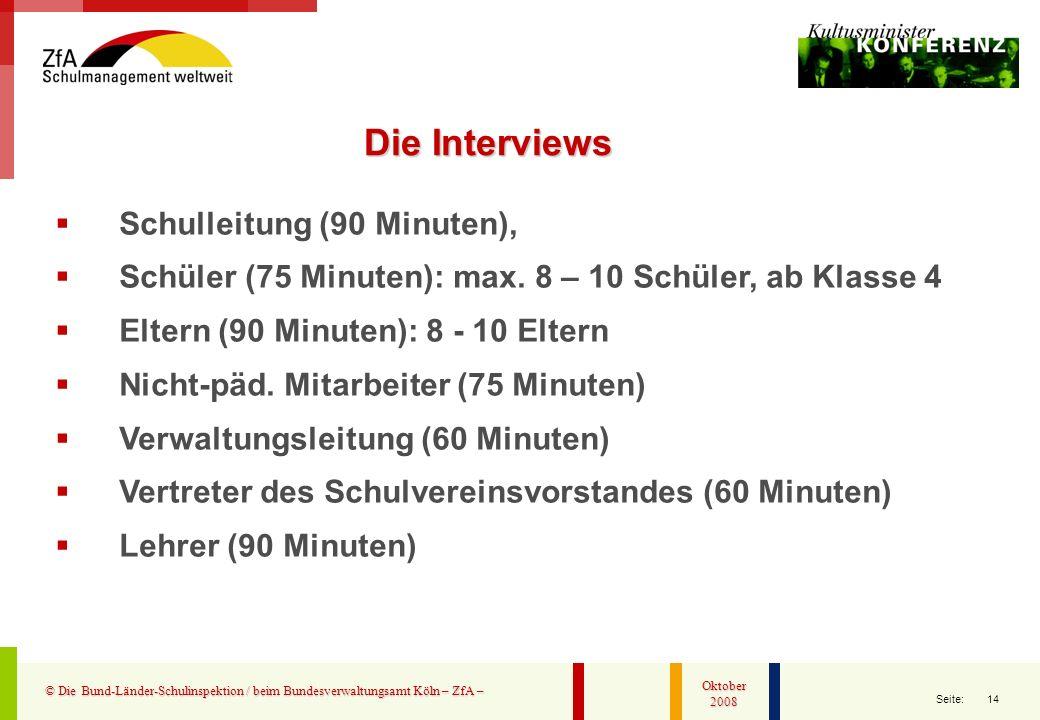 14 Seite: © Die Bund-Länder-Schulinspektion / beim Bundesverwaltungsamt Köln – ZfA – Oktober 2008 Schulleitung (90 Minuten), Schüler (75 Minuten): max