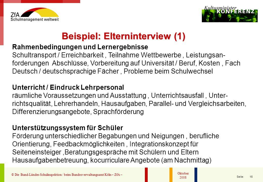 16 Seite: © Die Bund-Länder-Schulinspektion / beim Bundesverwaltungsamt Köln – ZfA – Oktober 2008 Beispiel: Elterninterview (1) Rahmenbedingungen und