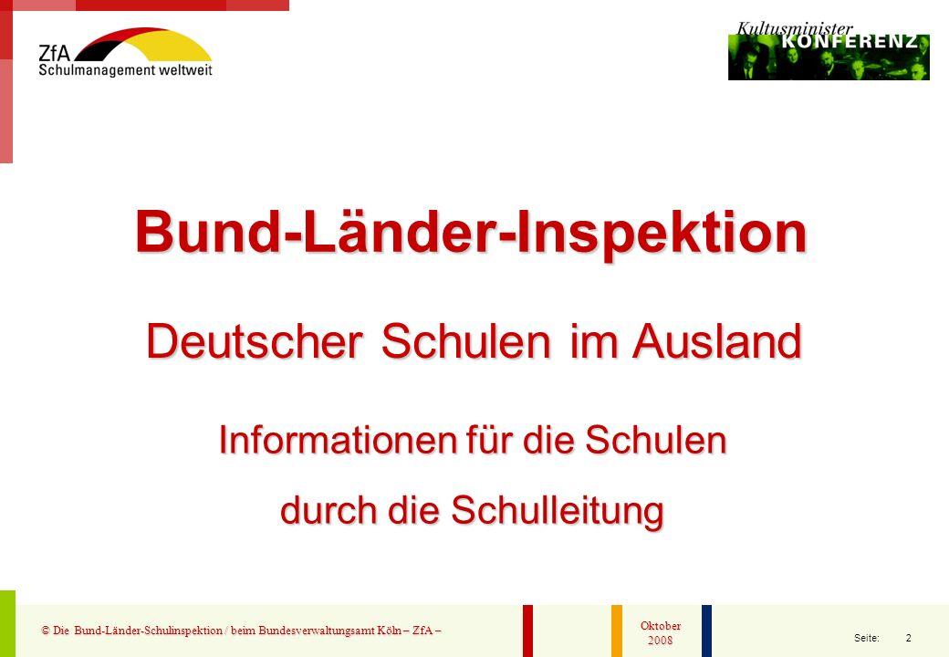 2 Seite: © Die Bund-Länder-Schulinspektion / beim Bundesverwaltungsamt Köln – ZfA – Oktober 2008 Bund-Länder-Inspektion Deutscher Schulen im Ausland I