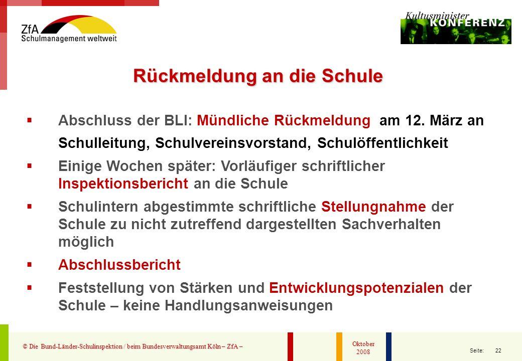 22 Seite: © Die Bund-Länder-Schulinspektion / beim Bundesverwaltungsamt Köln – ZfA – Oktober 2008 Abschluss der BLI: Mündliche Rückmeldung am 12. März