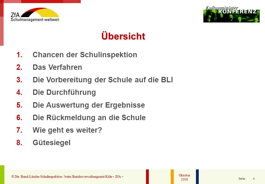 4 Seite: © Die Bund-Länder-Schulinspektion / beim Bundesverwaltungsamt Köln – ZfA – Oktober 2008 1.Chancen der Schulinspektion 2.Das Verfahren 3.Die V