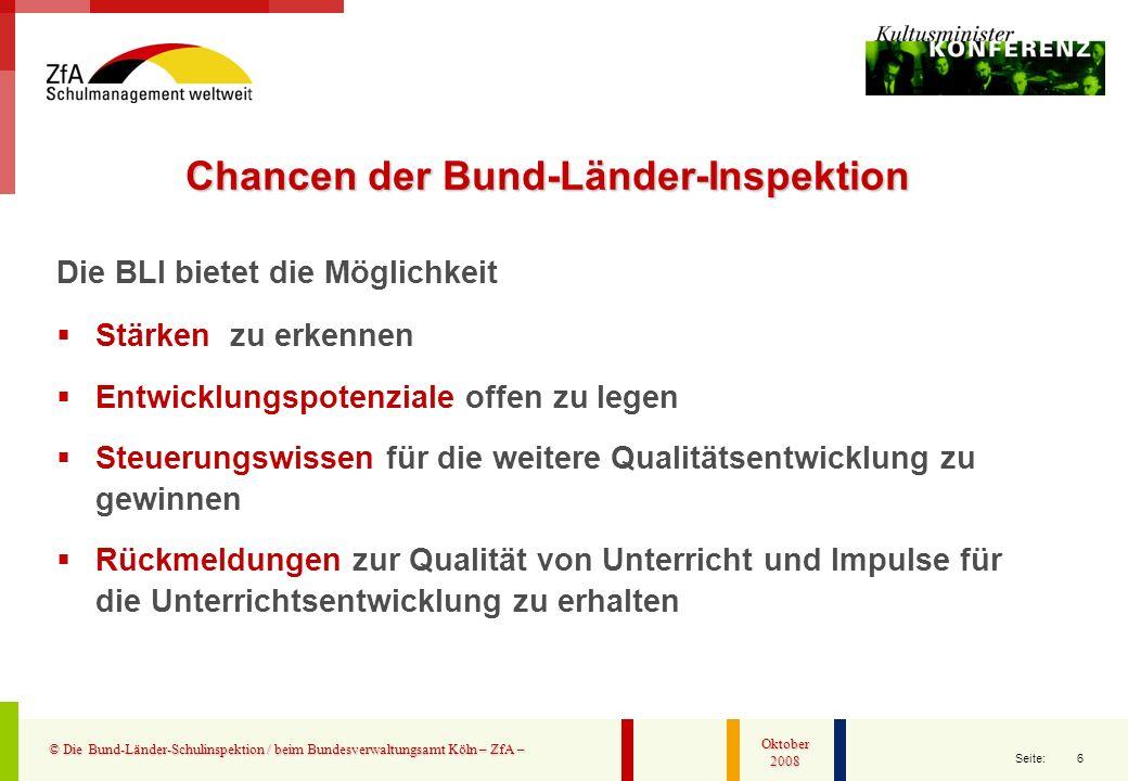 6 Seite: © Die Bund-Länder-Schulinspektion / beim Bundesverwaltungsamt Köln – ZfA – Oktober 2008 Die BLI bietet die Möglichkeit Stärken zu erkennen En