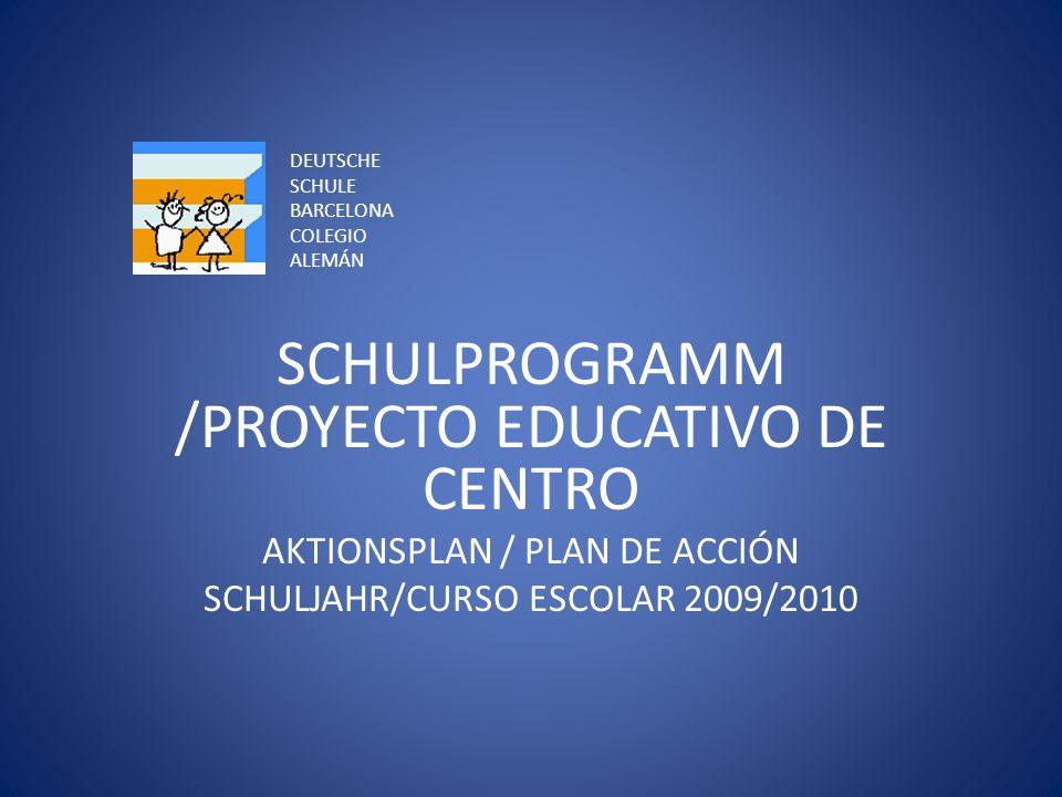 DEUTSCHE SCHULE BARCELONA COLEGIO ALEMÁN SCHULPROGRAMM /PROYECTO EDUCATIVO DE CENTRO AKTIONSPLAN / PLAN DE ACCIÓN SCHULJAHR/CURSO ESCOLAR 2009/2010