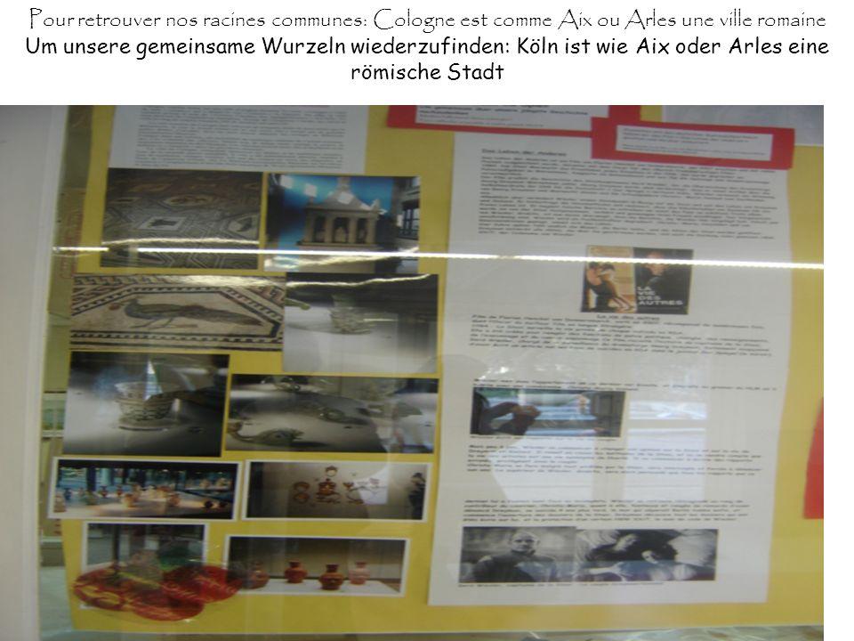 Pour retrouver nos racines communes: Cologne est comme Aix ou Arles une ville romaine Um unsere gemeinsame Wurzeln wiederzufinden: Köln ist wie Aix oder Arles eine römische Stadt
