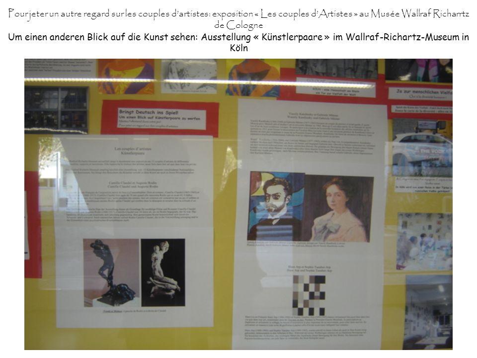 Pour jeter un autre regard sur les couples dartistes: exposition « Les couples dArtistes » au Musée Wallraf Richarrtz de Cologne Um einen anderen Blic