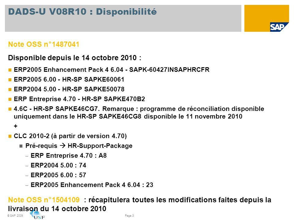© SAP 2009Page 3 DADS-U V08R10 : Disponibilité Note OSS n°1487041 Disponible depuis le 14 octobre 2010 : ERP2005 Enhancement Pack 4 6.04 - SAPK-60427I