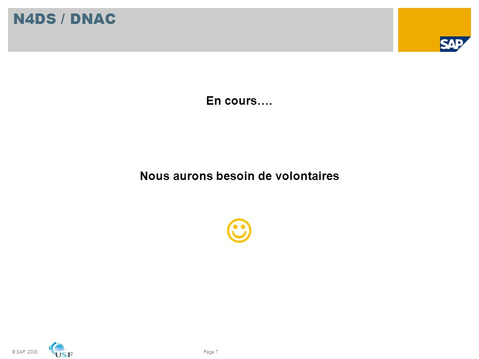 N4DS/ DNAC En cours…. Nous aurons besoin de volontaires © SAP 2009Page 7