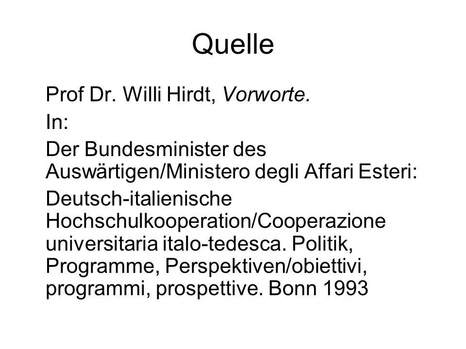 Quelle Prof Dr. Willi Hirdt, Vorworte. In: Der Bundesminister des Auswärtigen/Ministero degli Affari Esteri: Deutsch-italienische Hochschulkooperation