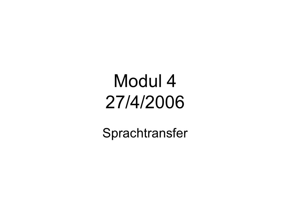 Modul 4 27/4/2006 Sprachtransfer