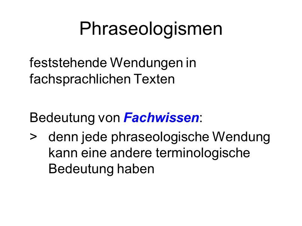 Phraseologismen feststehende Wendungen in fachsprachlichen Texten Bedeutung von Fachwissen: > denn jede phraseologische Wendung kann eine andere termi