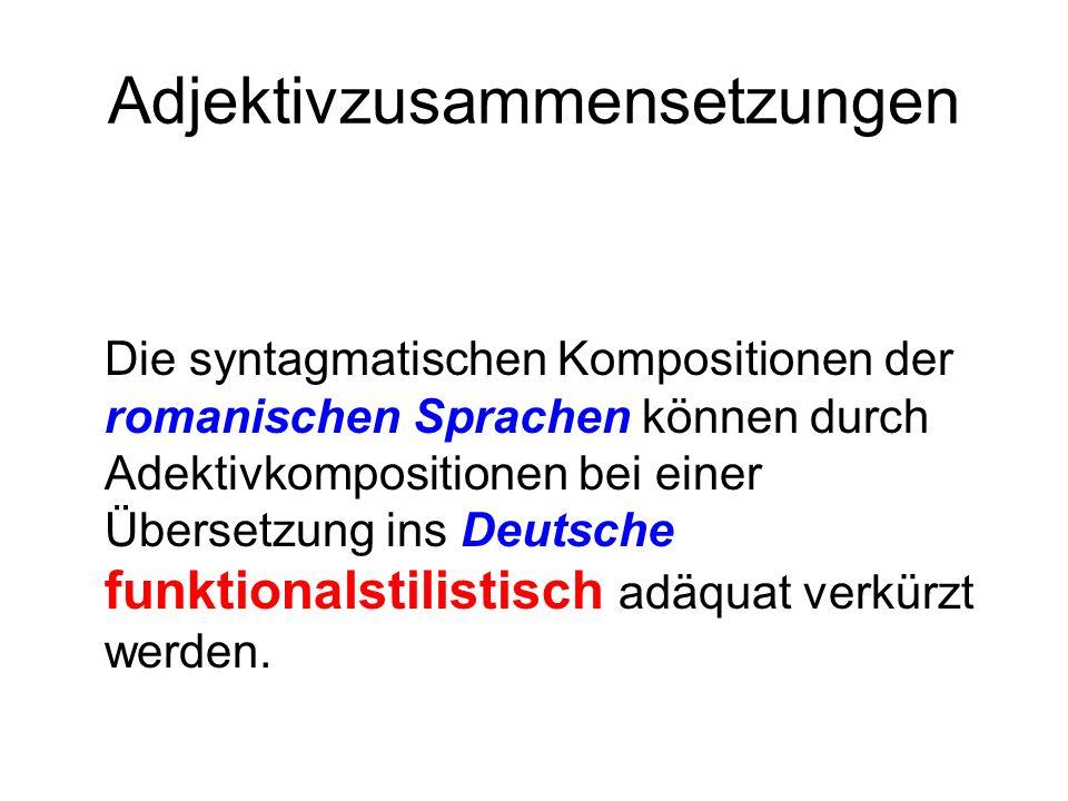 Adjektivzusammensetzungen Die syntagmatischen Kompositionen der romanischen Sprachen können durch Adektivkompositionen bei einer Übersetzung ins Deuts