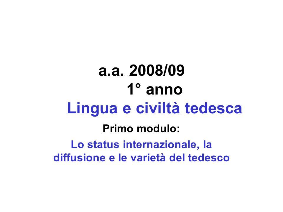 a.a. 2008/09 1° anno Lingua e civiltà tedesca Primo modulo: Lo status internazionale, la diffusione e le varietà del tedesco