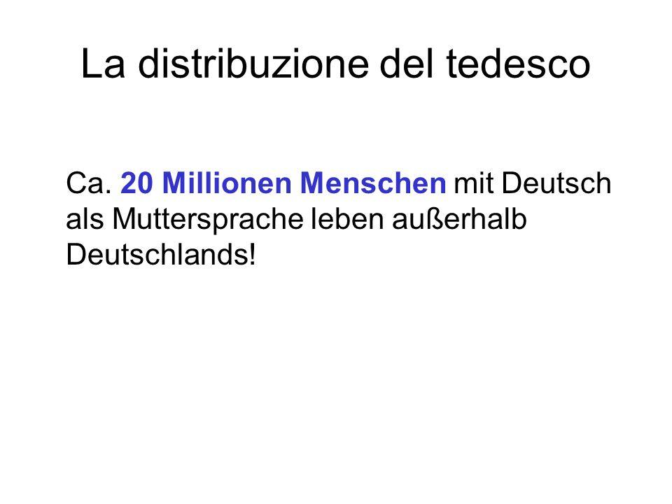 La distribuzione del tedesco Ca. 20 Millionen Menschen mit Deutsch als Muttersprache leben außerhalb Deutschlands!