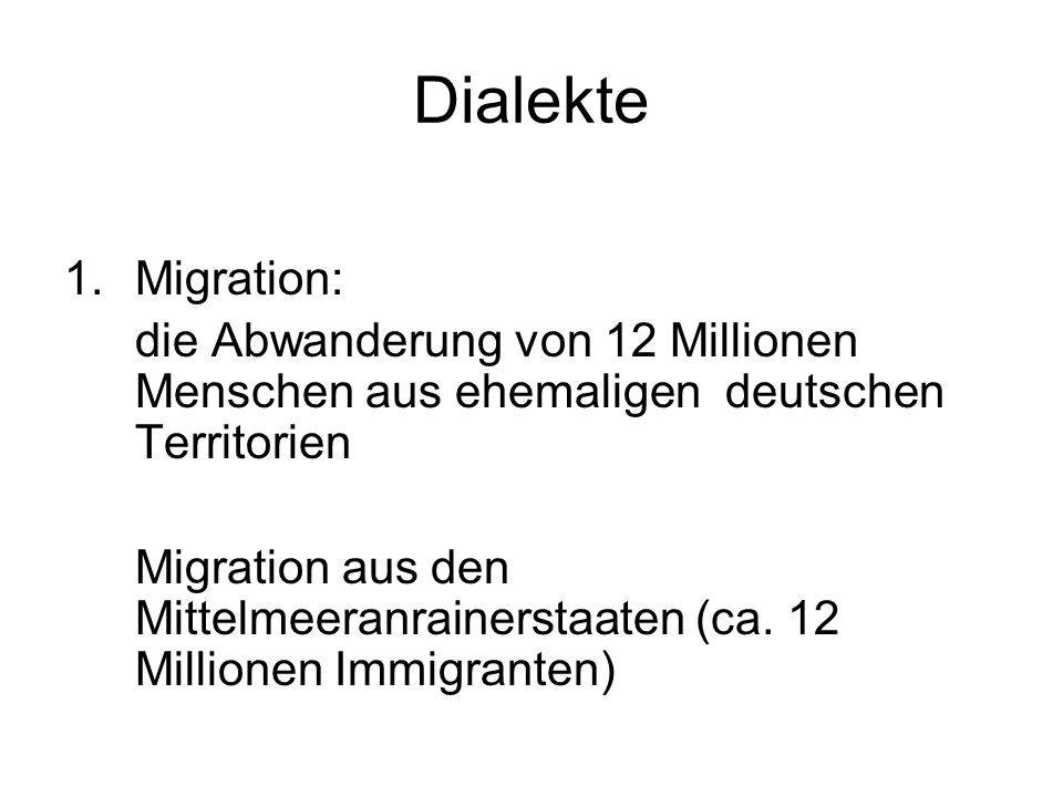 Dialekte 1.Migration: die Abwanderung von 12 Millionen Menschen aus ehemaligen deutschen Territorien Migration aus den Mittelmeeranrainerstaaten (ca.
