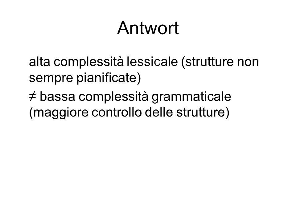 Antwort alta complessità lessicale (strutture non sempre pianificate) bassa complessità grammaticale (maggiore controllo delle strutture)