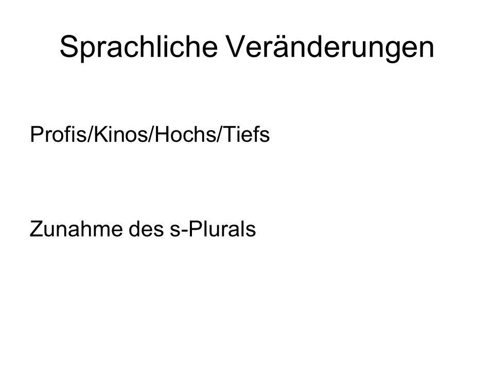 Sprachliche Veränderungen Profis/Kinos/Hochs/Tiefs Zunahme des s-Plurals