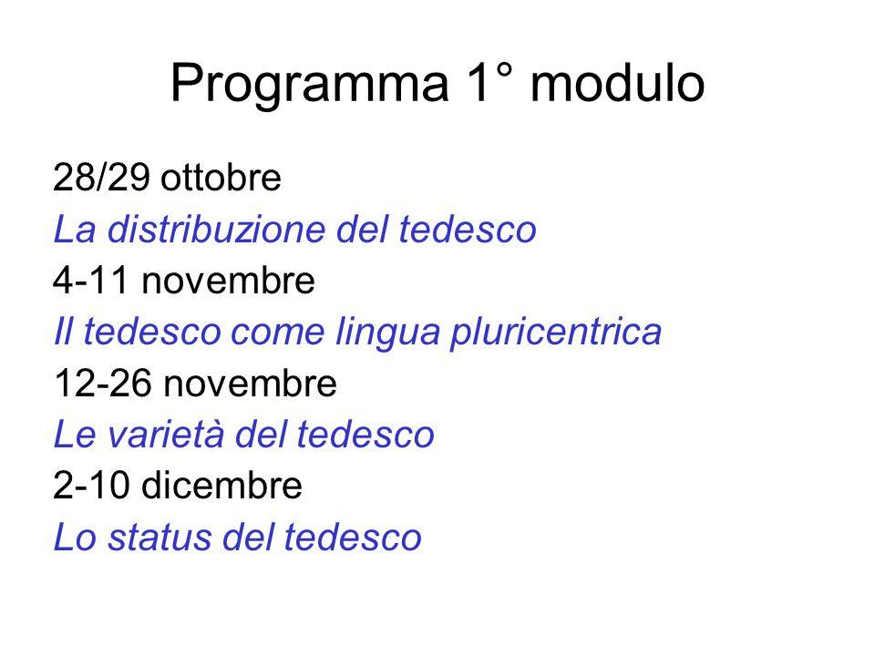 Programma 1° modulo 28/29 ottobre La distribuzione del tedesco 4-11 novembre Il tedesco come lingua pluricentrica 12-26 novembre Le varietà del tedesc