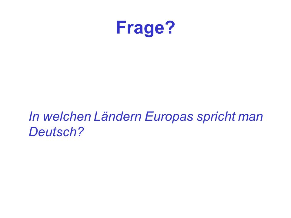Frage? In welchen Ländern Europas spricht man Deutsch?