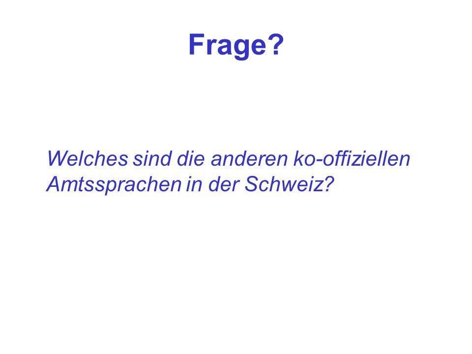 Frage? Welches sind die anderen ko-offiziellen Amtssprachen in der Schweiz?