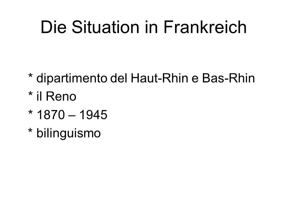 Die Situation in Frankreich * dipartimento del Haut-Rhin e Bas-Rhin * il Reno * 1870 – 1945 * bilinguismo