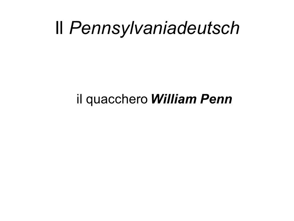 Il Pennsylvaniadeutsch il quacchero William Penn