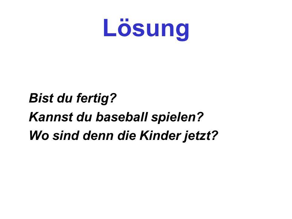 Lösung Bist du fertig? Kannst du baseball spielen? Wo sind denn die Kinder jetzt?