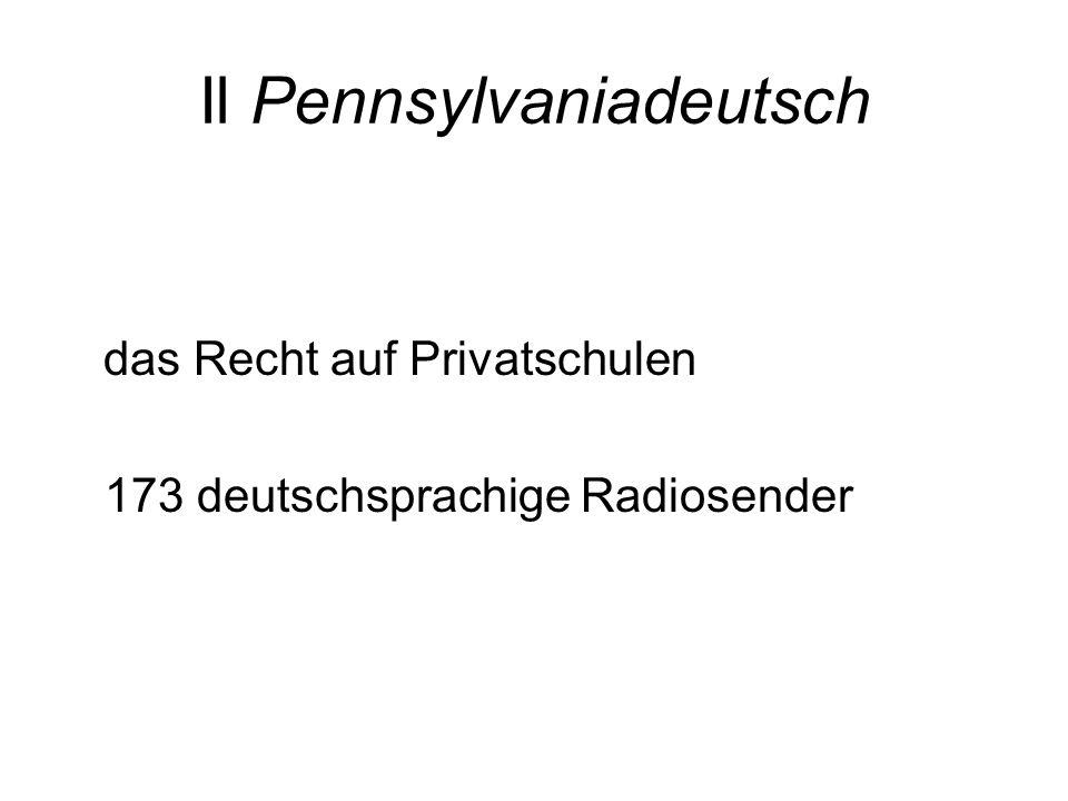 Il Pennsylvaniadeutsch das Recht auf Privatschulen 173 deutschsprachige Radiosender