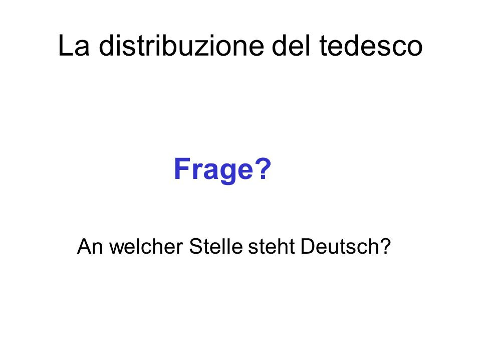 La distribuzione del tedesco Frage? An welcher Stelle steht Deutsch?