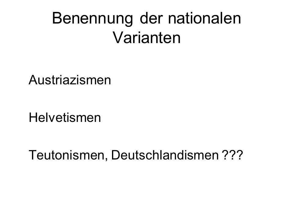 Benennung der nationalen Varianten Austriazismen Helvetismen Teutonismen, Deutschlandismen ???