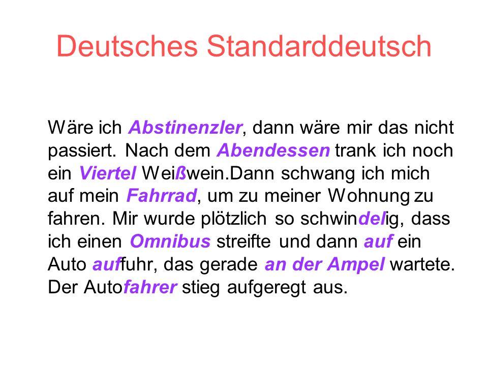 Deutsches Standarddeutsch Wäre ich Abstinenzler, dann wäre mir das nicht passiert. Nach dem Abendessen trank ich noch ein Viertel Weißwein.Dann schwan