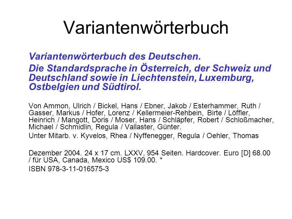 Variantenwörterbuch Variantenwörterbuch des Deutschen. Die Standardsprache in Österreich, der Schweiz und Deutschland sowie in Liechtenstein, Luxembur
