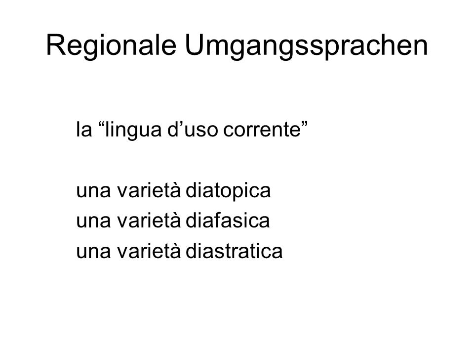Regionale Umgangssprachen la lingua duso corrente una varietà diatopica una varietà diafasica una varietà diastratica